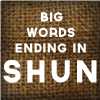 Big words ending in shun