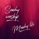 Sunday worship, Monday life