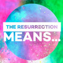 The Resurrection means ..