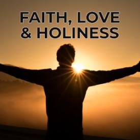 Faith, Love, Holiness