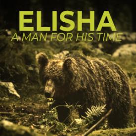 Elisha - A Man for His Time